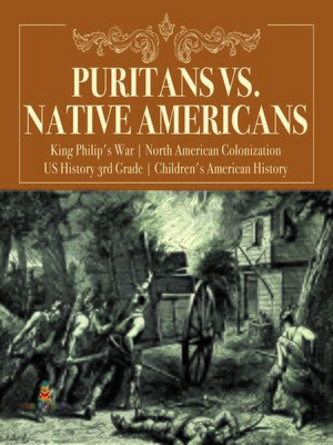 cover image of Puritans vs. Native Americans--King Philip's War--North American Colonization--US History 3rd Grade--Children's American History