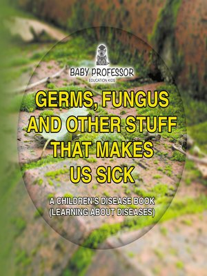 cover image of Germs, Fungus and Other Stuff That Makes Us Sick--A Children's Disease Book (Learning about Diseases)