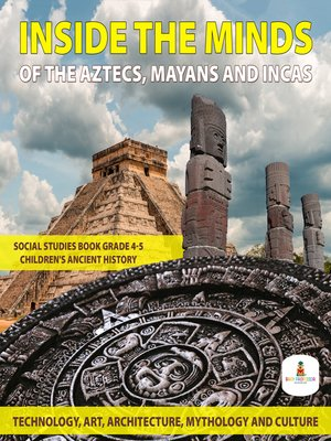 cover image of Inside the Minds of the Aztecs, Mayans and Incas--Technology, Art, Architecture, Mythology and Culture--Social Studies Book Grade 4-5--Children's Ancient History