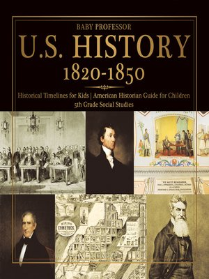 cover image of U.S. History 1820-1850--Historical Timelines for Kids--American Historian Guide for Children--5th Grade Social Studies