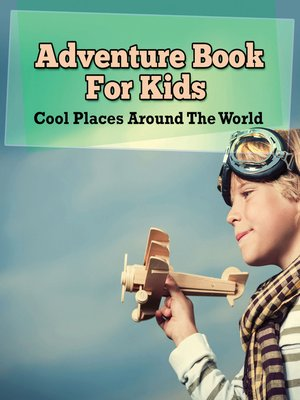 cover image of Adventure Book For Kids - Cool Places Around the World
