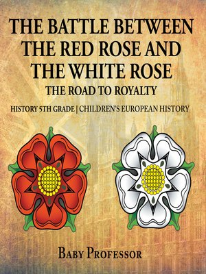 cover image of The Battle Between the Red Rose and the White Rose--The Road to Royalty History 5th Grade--Children's European History