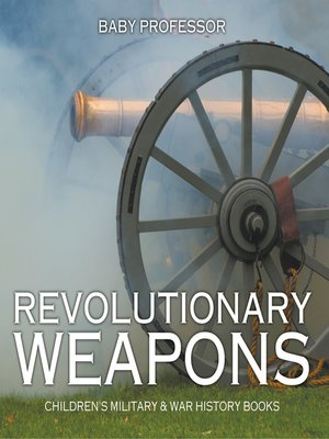 cover image of Revolutionary Weapons--Children's Military & War History Books