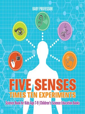 cover image of Five Senses times Ten Experiments--Science Book for Kids Age 7-9--Children's Science Education Books