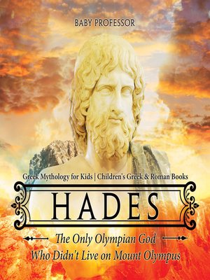 cover image of Hades--The Only Olympian God Who Didn't Live on Mount Olympus--Greek Mythology for Kids--Children's Greek & Roman Books