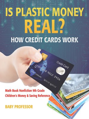 cover image of Is Plastic Money Real? How Credit Cards Work--Math Book Nonfiction 9th Grade--Children's Money & Saving Reference