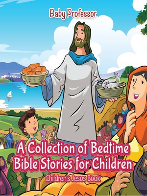 cover image of A Collection of Bedtime Bible Stories for Children--Children's Jesus Book