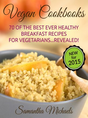 cover image of Vegan Cookbooks: 70 Of The Best Ever Healthy Breakfast Recipes for Vegetarians...Revealed!
