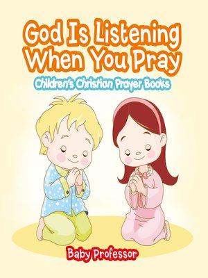 cover image of God Is Listening When You Pray--Children's Christian Prayer Books