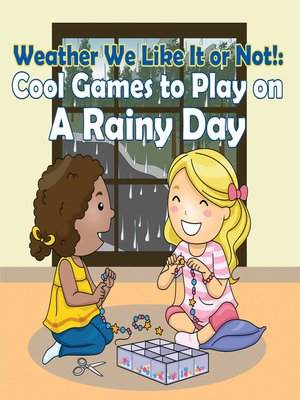 cover image of Weather We Like It or Not! - Cool Games to Play on a Rainy Day