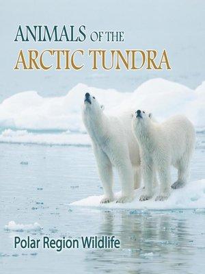 cover image of Animals of the Arctic Tundra--Polar Region Wildlife