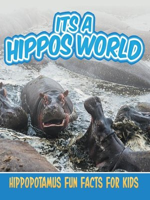 cover image of Its a Hippos World - Hippopotamus Fun Facts for Kids