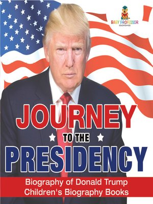cover image of Journey to the Presidency: Biography of Donald Trump