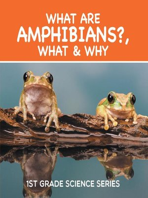 cover image of What Are Amphibians?, What & Why --1st Grade Science Series