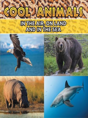cover image of Cool Animals--In the Air, On Land and In the Sea