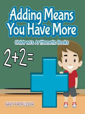cover image of Adding Means You Have More--Children's Arithmetic Books