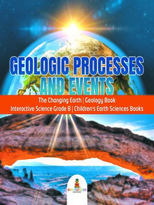cover image of Geologic Processes and Events--The Changing Earth--Geology Book--Interactive Science Grade 8--Children's Earth Sciences Books