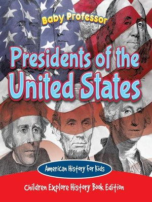 cover image of Presidents of the United States--American History For Kids--Children Explore History Book Edition