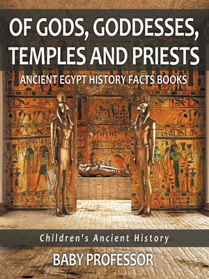 cover image of Of Gods, Goddesses, Temples and Priests--Ancient Egypt History Facts Books--Children's Ancient History