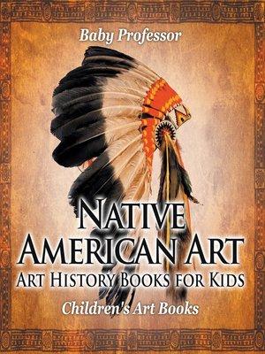 cover image of Native American Art--Art History Books for Kids--Children's Art Books
