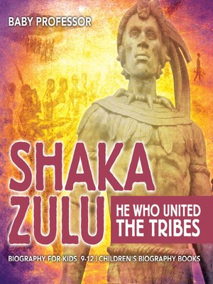 cover image of Shaka Zulu--He Who United the Tribes--Biography for Kids 9-12--Children's Biography Books