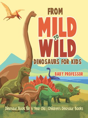 cover image of From Mild to Wild, Dinosaurs for Kids--Dinosaur Book for 6-Year-Old--Children's Dinosaur Books