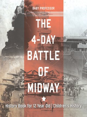 cover image of The 4-Day Battle of Midway--History Book for 12 Year Old--Children's History