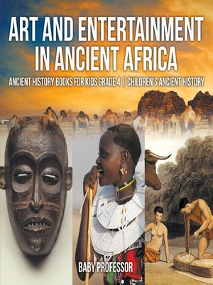 cover image of Art and Entertainment in Ancient Africa--Ancient History Books for Kids Grade 4--Children's Ancient History