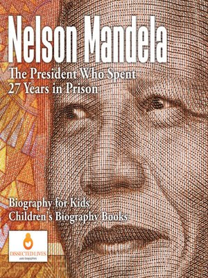 cover image of Nelson Mandela --The President Who Spent 27 Years in Prison--Biography for Kids--Children's Biography Books