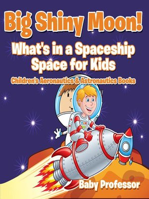 cover image of Big Shiny Moon! What's in a Spaceship--Space for Kids--Children's Aeronautics & Astronautics Books
