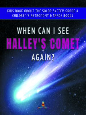 cover image of When Can I See Halley's Comet Again?--Kids Book About the Solar System Grade 4--Children's Astronomy & Space Books