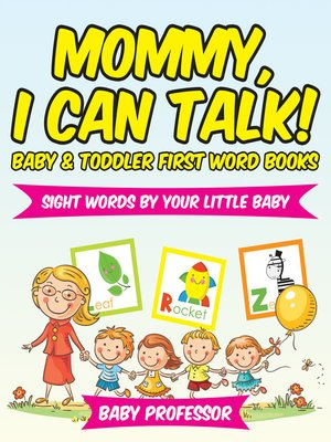 cover image of Mommy, I Can Talk! Sight Words by Your Little Baby.--Baby & Toddler First Word Books
