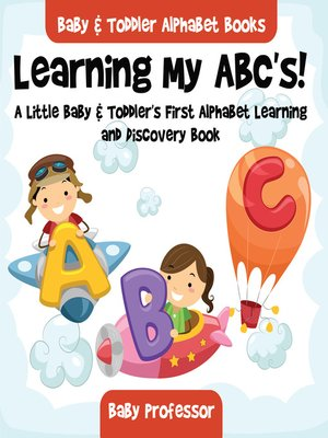 cover image of Learning My ABC's! a Little Baby & Toddler's First Alphabet Learning and Discovery Book.--Baby & Toddler Alphabet Books