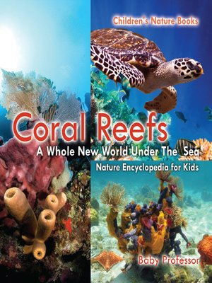 cover image of Coral Reefs --A Whole New World Under the Sea--Nature Encyclopedia for Kids--Children's Nature Books
