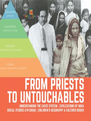 cover image of From Priests to Untouchables--Understanding the Caste System--Civilizations of India--Social Studies 6th Grade--Children's Geography & Cultures Books