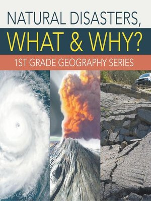 cover image of Natural Disasters, What & Why? --1st Grade Geography Series