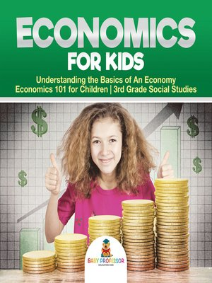 cover image of Economics for Kids--Understanding the Basics of an Economy--Economics 101 for Children--3rd Grade Social Studies