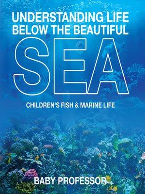 cover image of Understanding Life Below the Beautiful Sea--Children's Fish & Marine Life
