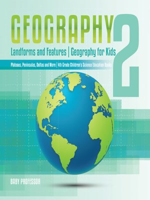 cover image of Geography 2--Landforms and Features--Geography for Kids--Plateaus, Peninsulas, Deltas and More--4th Grade Children's Science Education books