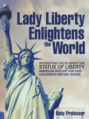 cover image of Lady Liberty Enlightens the World --Interesting Facts about the Statue of Liberty--American History for Kids--Children's History Books