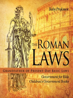 cover image of The Roman Laws --Grandfather of Present-Day Basic Laws--Government for Kids--Children's Government Books