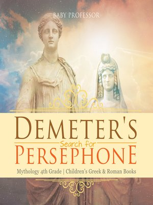 cover image of Demeter's Search for Persephone--Mythology 4th Grade--Children's Greek & Roman Books