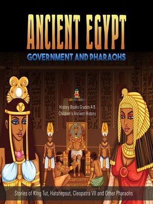 cover image of Ancient Egypt Government and Pharaohs --Stories of King Tut, Hatshepsut, Cleopatra VII and Other Pharaohs--History Books Grades 4-5--Children's Ancient History