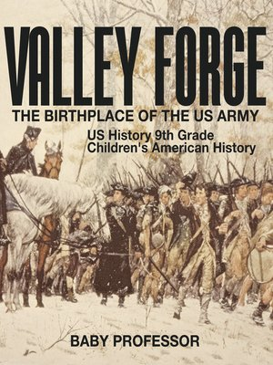 cover image of Valley Forge --The Birthplace of the US Army--US History 9th Grade--Children's American History