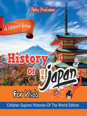 cover image of History of Japan For Kids--A History Series--Children Explore Histories of the World Edition