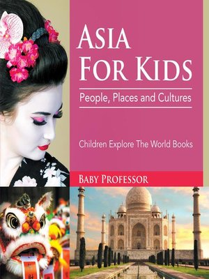 cover image of Asia For Kids--People, Places and Cultures--Children Explore the World Books