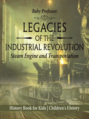 cover image of Legacies of the Industrial Revolution--Steam Engine and Transportation--History Book for Kids--Children's History
