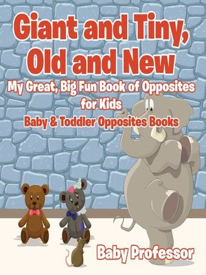 cover image of Giant and Tiny, Old and New--My Great, Big Fun Book of Opposites for Kids--Baby & Toddler Opposites Books