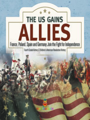 cover image of The US Gains Allies--France, Poland, Spain and Germany Join the Fight for Independence--Fourth Grade History--Children's American Revolution History