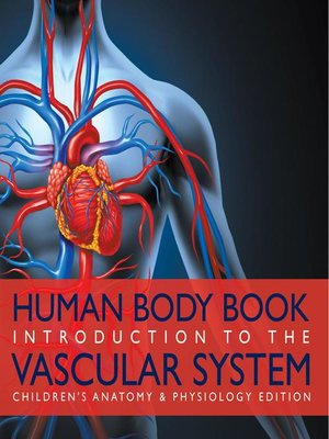 cover image of Human Body Book--Introduction to the Vascular System--Children's Anatomy & Physiology Edition